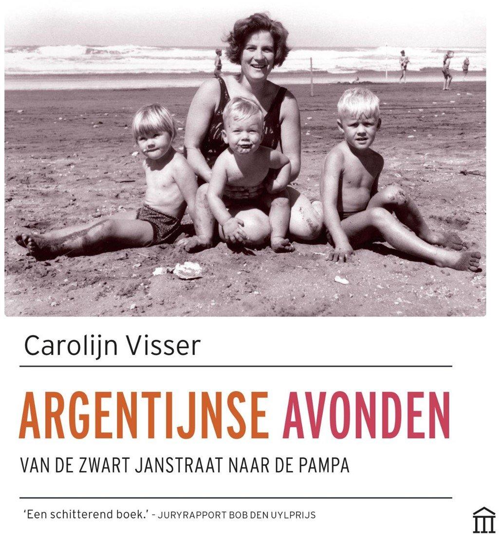 Argentijnse Avonden 9789046706909 Carolijn Visser Augustus   Reisverhalen Chili, Argentinië, Patagonië