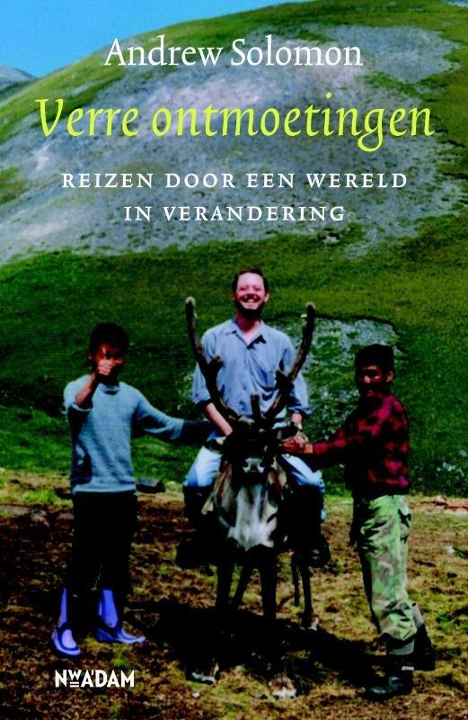 Verre ontmoetingen | Andrew Solomon 9789046821527 Andrew Solomon Nieuw Amsterdam   Reisverhalen Wereld als geheel