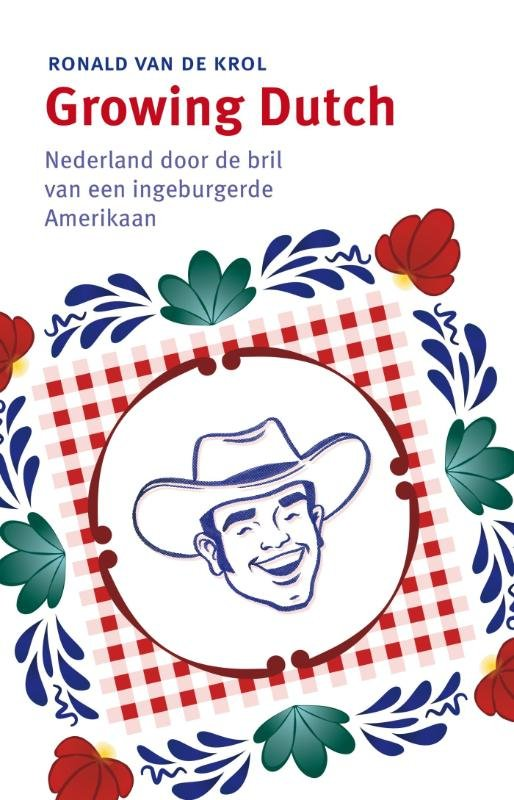 Growing Dutch 9789047006114 Ronald van de Krol Business Contact   Landeninformatie Nederland