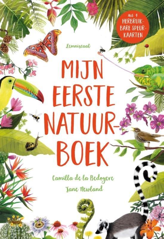 Mijn eerste natuurboek | natuurboek voor beginners 9789047710912 Camilla de Bedoyere, Jane Newland Lemniscaat   Natuurgidsen, Kinderboeken Reisinformatie algemeen