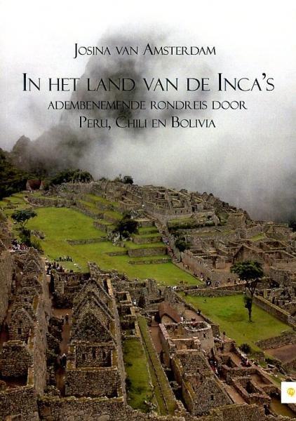In het land van de Inca's 9789048425525 Josina van Amsterdam Free Musketeers   Historische reisgidsen, Reisverhalen Zuid-Amerika (en Antarctica)