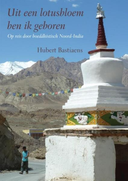 Uit een lotusbloem ben ik geboren 9789048430406 Hubert Bastiaens Free Musketeers   Reisverhalen Indiase Himalaya