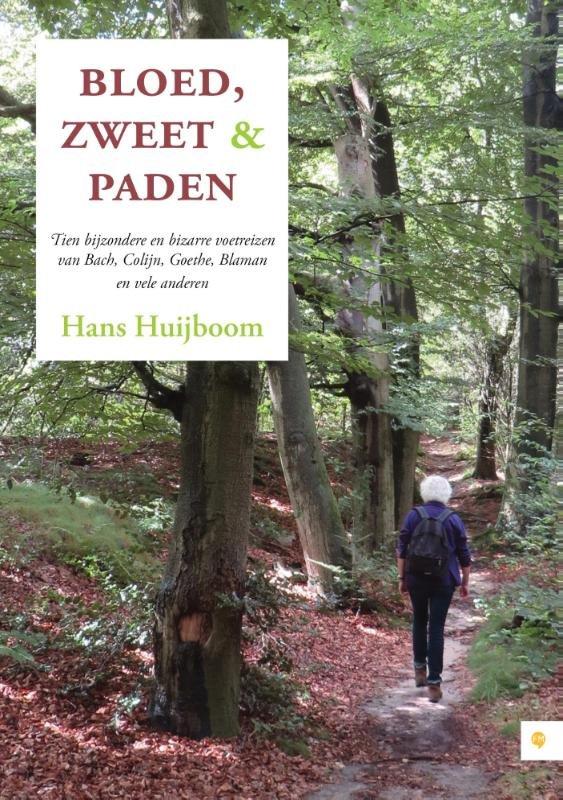 Bloed, Zweet & Paden 9789048434732 Hans Huijboom Free Musketeers   Reisverhalen, Wandelgidsen Europa, Reisinformatie algemeen