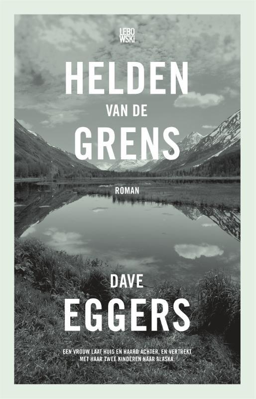 Helden van de grens | Dave Eggers 9789048835942 Dave Eggers Lebowski   Reisverhalen Noord-Amerika