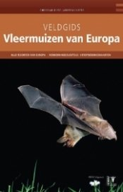 Veldgids Vleermuizen van Europa 9789050116046 Christian Dietz, Andreas Kiefer KNNV Veldgidsen  Natuurgidsen Europa