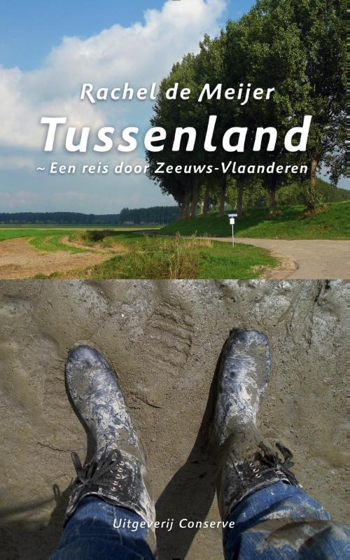 Tussenland 9789054293651 Rachel de Meijer Conserve   Reisgidsen, Reisverhalen Zeeland