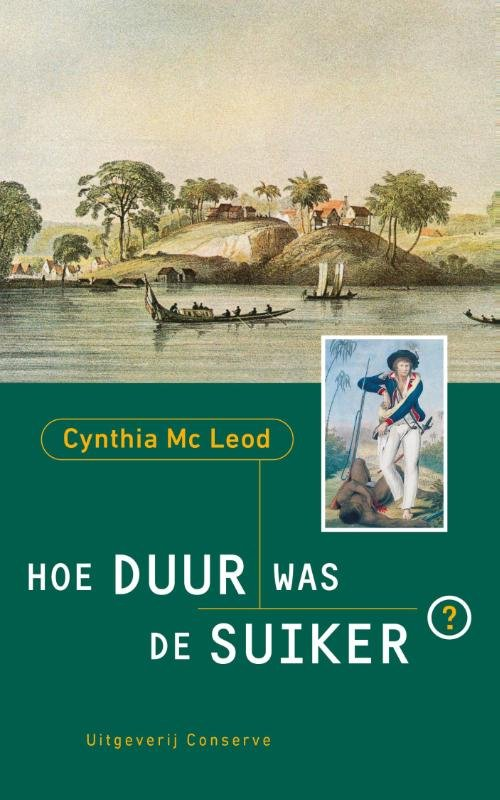Hoe duur was de suiker 9789054294481 Cynthia McLeod Conserve   Reisverhalen Suriname, Frans en Brits Guyana