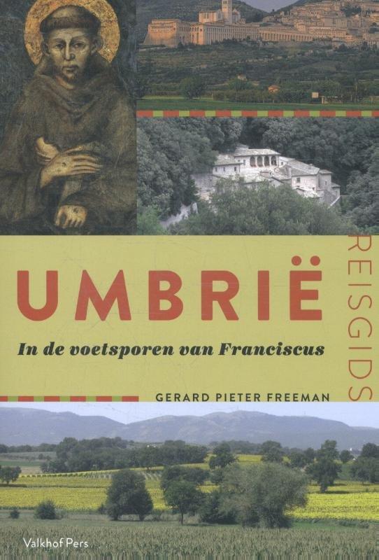 Umbrië | Gerard Pieter Freeman 9789056254780 Gerard Pieter Freeman Valkhof Pers   Reisgidsen Toscane, Umbrië, de Marken