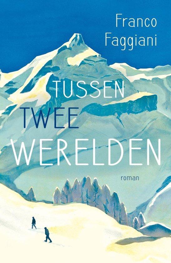 Tussen twee werelden | roman van Franco Faggiani 9789056726164 Franco Faggiani Signature   Klimmen-bergsport, Reisverhalen Ligurië, Piemonte, Lombardije