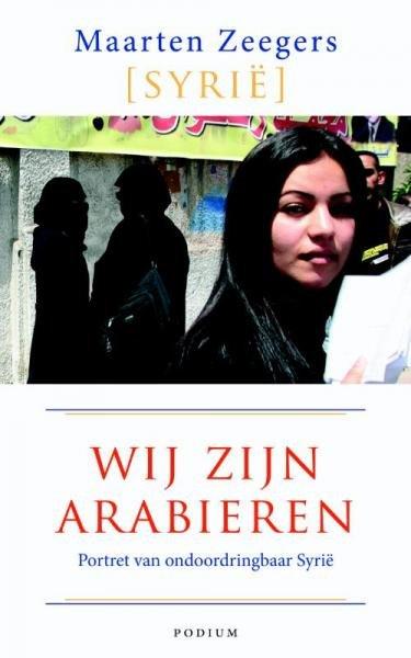 Wij zijn Arabieren 9789057595219 Maarten Zeegers Unieboek   Reisverhalen Syrië, Libanon, Jordanië, Irak