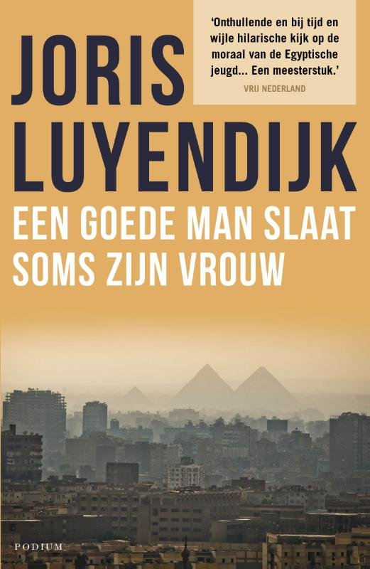 Een Goede Man Slaat Soms Zijn Vrouw 9789057598036 Luyendijk Podium   Reisverhalen Egypte
