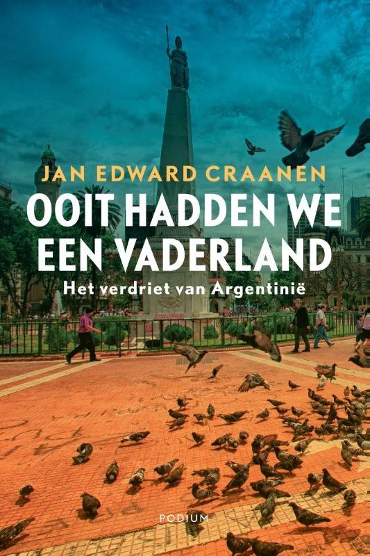 Ooit hadden we een vaderland | Jan Edward Craanen 9789057598432 Jan Edward Craanen Podium   Landeninformatie, Reisverhalen Chili, Argentinië, Patagonië
