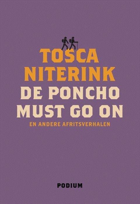 De Poncho Must Go On | Tosca Niterink 9789057599422 Tosca Niterink Podium   Reisverhalen Wereld als geheel