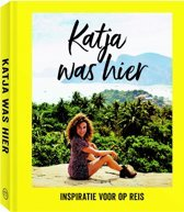 Katja was hier 9789057678707 Katja Schuurman Mo Media   Reisgidsen Wereld als geheel