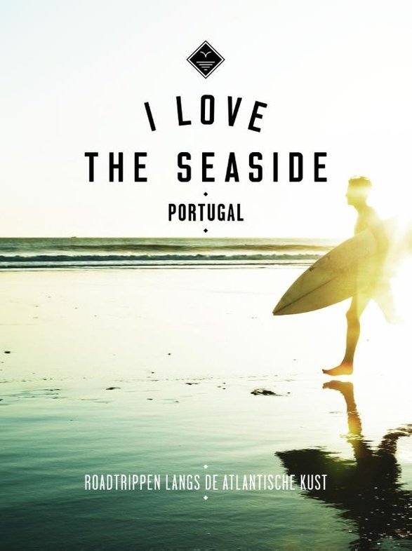 I love the seaside: Portugal - Roadtrippen langs de Atlantische Kust 9789057678899  Mo Media I love the seaside  Reisgidsen Portugal