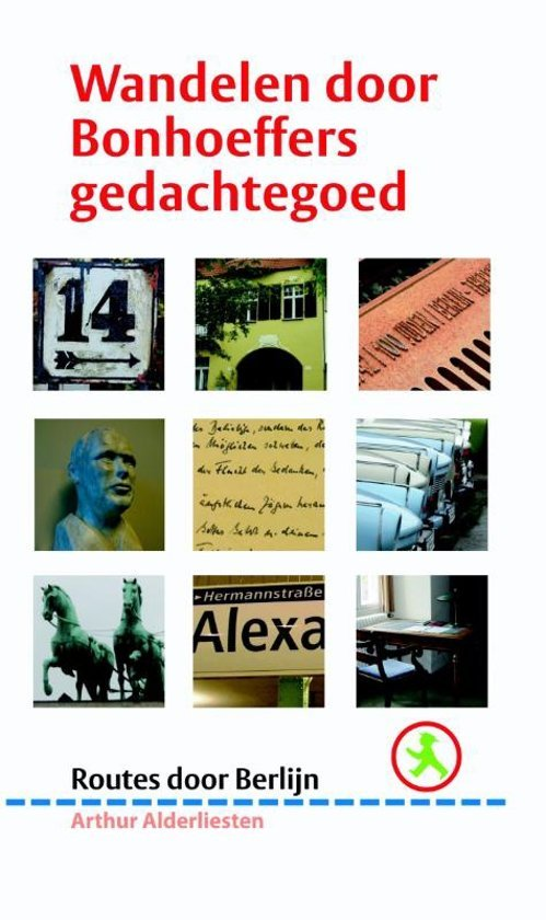 Wandelen door Bonhoeffers gedachtegoed 9789058818409 Arthur Alderliesten Buijten & Schipperheijn   Wandelgidsen Berlijn