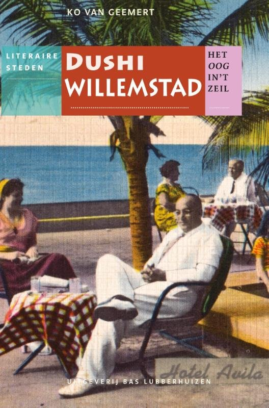 Dushi Willemstad | Het oog in 't zeil 9789059373594 Ko van Geemert Bas Lubberhuizen Stedenreeks  Historische reisgidsen, Landeninformatie, Reisverhalen Aruba, Bonaire, Curaçao