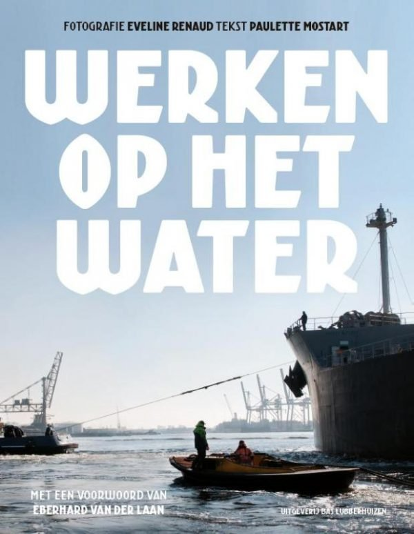 Werken op het water 9789059374140 Eveline Renaud, Paulette Mostart Bas Lubberhuizen   Watersportboeken Amsterdam