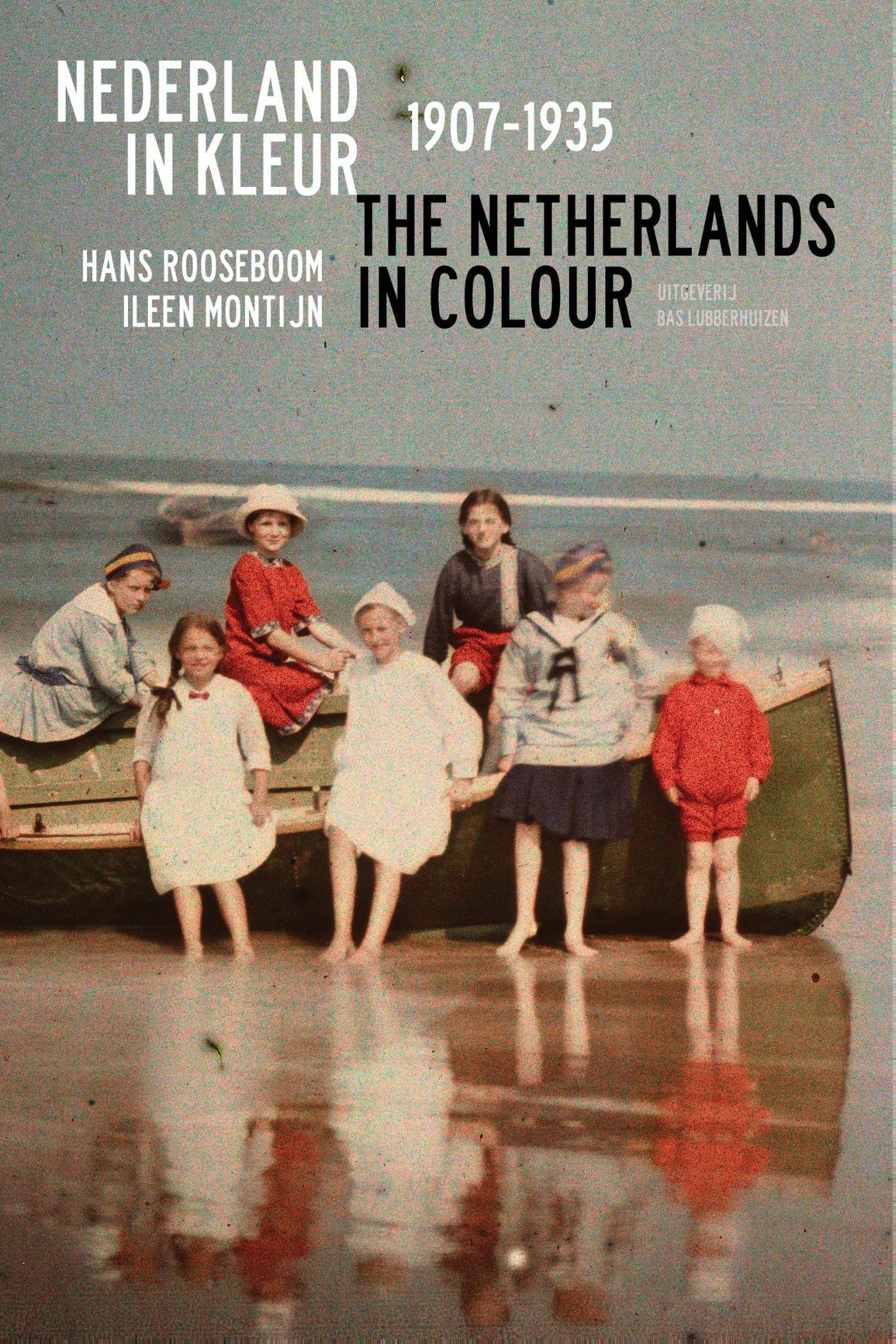 Nederland in Kleur 1907-1935 | Hans Rooseboom, Ileen Montijn 9789059374676 Hans Rooseboom, Ileen Montijn Bas Lubberhuizen   Fotoboeken, Historische reisgidsen, Landeninformatie Nederland