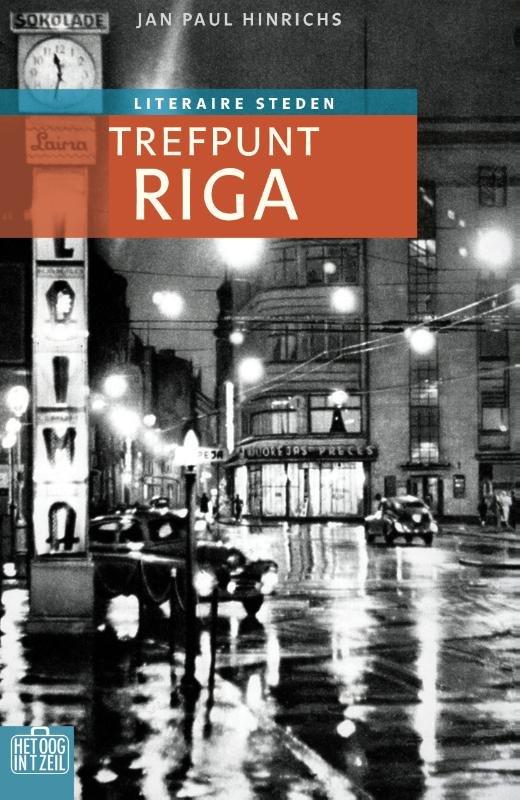 Trefpunt Riga | Het oog in 't zeil 9789059374966 Jan Paul Hinrichs Bas Lubberhuizen Stedenreeks  Reisverhalen Letland