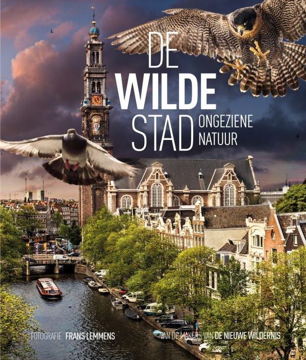 De Wilde Stad   Frans Lemmens 9789059375000 Frans Lemmens Bas Lubberhuizen   Fotoboeken, Natuurgidsen Amsterdam