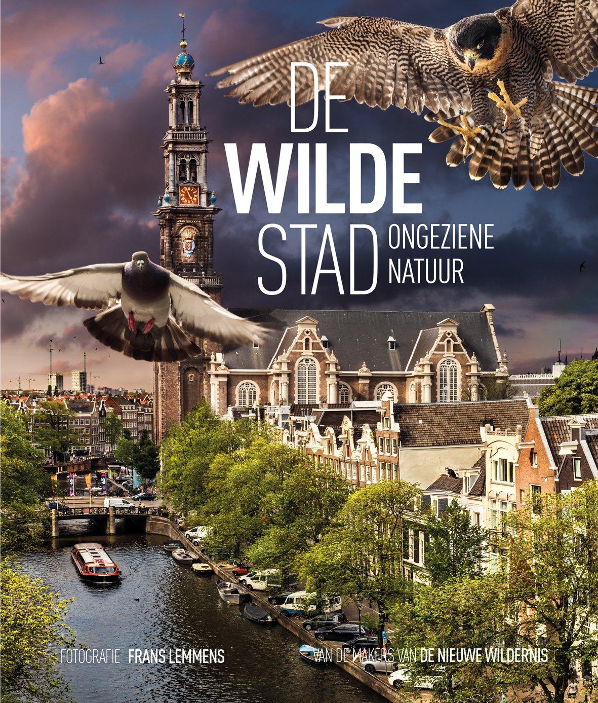 De Wilde Stad | Frans Lemmens 9789059375000 Frans Lemmens Bas Lubberhuizen   Fotoboeken, Natuurgidsen Amsterdam