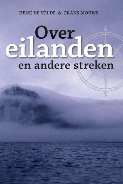 Over eilanden en andere streken 9789059611122 Henk de Velde De Alk   Reisverhalen Zeeën en oceanen