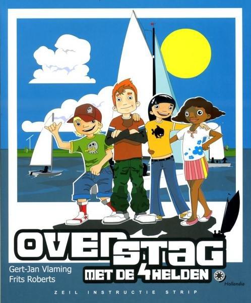 Overstag met de 4 Helden 9789064105166 Gert-Jan Vlaming, Frits Roberts Hollandia   Watersportboeken Reisinformatie algemeen