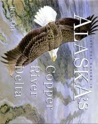 Alaska's Copper River Delta 9789066110267  Inmerc   Natuurgidsen Alaska