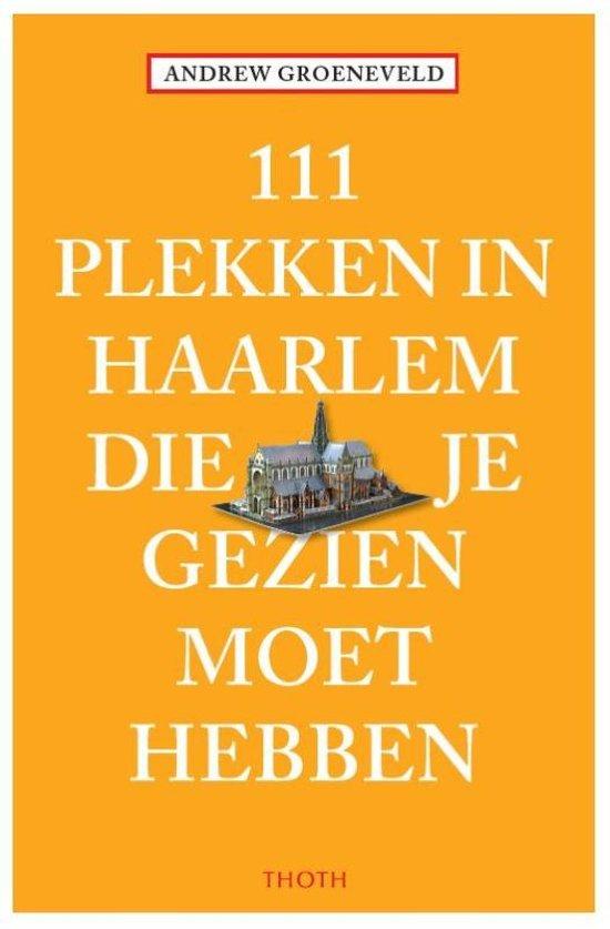 111 Plekken in Haarlem die je gezien moet hebben 9789068687545  Thoth   Reisgidsen Noord-Holland