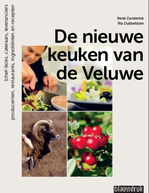 De nieuwe keuken van de Veluwe 9789075271874 René Zanderink, Ria Dubbeldam Blauwdruk   Culinaire reisgidsen Arnhem en de Veluwe