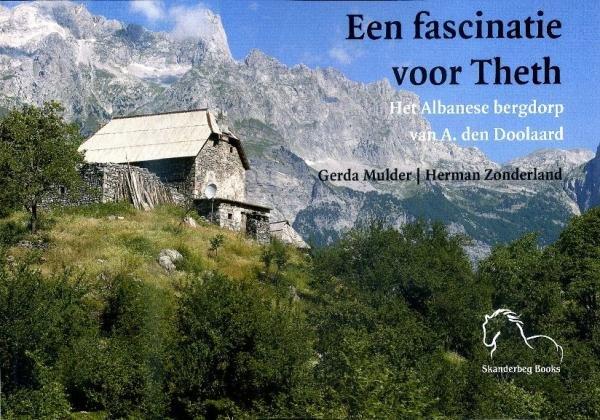 Een fascinatie voor Theth 9789076905280 Gerda Mulder (tekst), Herman Zonderland (foto's) Skanderbeg Books   Reisverhalen Albanië