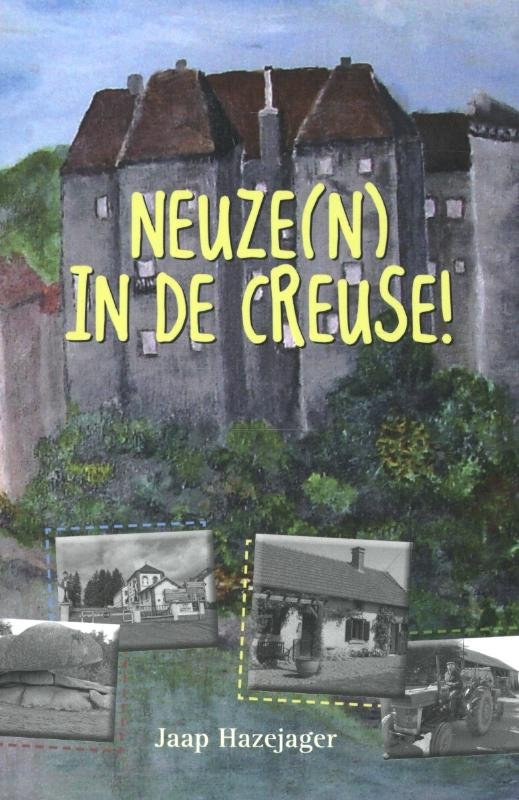 Neuze(n) in de Creuse! 9789077219683 Jaap Hazejager Fort   Reisgidsen Haute-Vienne, Creuse, Corrèze