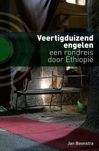 Veertigduizend engelen 9789077487969 Jan Boonstra Kleine Uil   Reisverhalen Ethiopië, Somalië, Eritrea