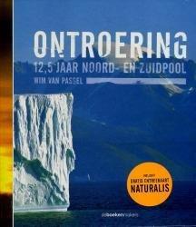Ontroering: 12,5 jaar Noord- en Zuidpool * 9789077740248 Wim van Passel, Diana Ruisch De Boekenmakers   Reisverhalen Wereld als geheel