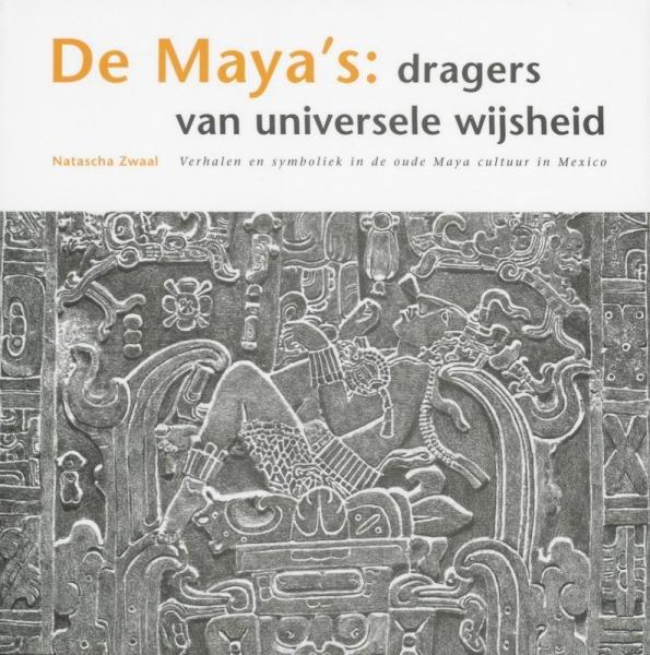 De Maya's: dragers van universele wijsheid 9789077944011 Natascha Zwaal De Morgenster   Landeninformatie Yucatan, Guatemala, Belize