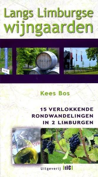 Langs Limburgse wijngaarden 9789078407874 Kees Bos TIC   Wandelgidsen, Wijnreisgidsen Maastricht en Zuid-Limburg