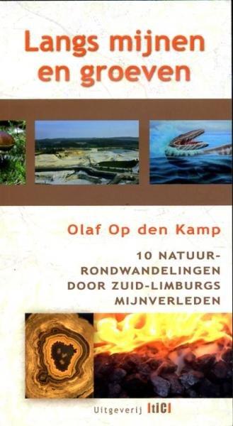 Langs mijnen en groeven 9789078407942 Olaf Op den Kamp TIC   Wandelgidsen Maastricht en Zuid-Limburg