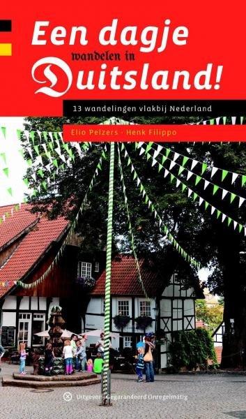 Een dagje wandelen in Duitsland | wandelgids 9789078641247 Elio Pelzers, Henk Filippo Gegarandeerd Onregelmatig   Wandelgidsen Duitsland