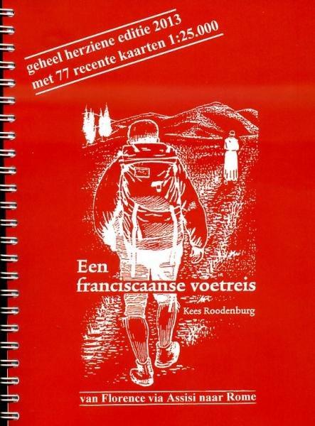 Een Franciscaanse Voetreis | wandelgids 9789080591301 Kees Roodenburg Roodenburg, Kees   Lopen naar Rome, Wandelgidsen Toscane, Umbrië, de Marken