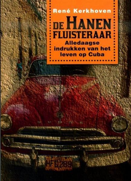 De Hanenfluisteraar | René Kerkhoven 9789081677233 René Kerkhoven Kerkhoven   Reisverhalen Cuba