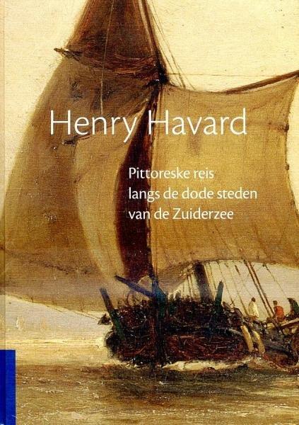 Pittoreske reis langs de dode steden vd Zuiderzee 9789081863926 Henry Havard Mastix Press   Reisverhalen Flevoland en het IJsselmeer, Nederland