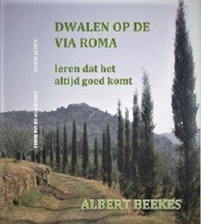 Dwalen op de Via Roma | reisverhaal Albert Beekes 9789082051506 Albert Beekes Albert Beekes Company   Lopen naar Rome, Reisverhalen Europa