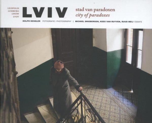 Lviv, stad van paradoxen 9789082187311 Dolph Kessler, Michiel Driebergen, Kees van Ruyven EposHouse   Fotoboeken, Landeninformatie Oekraïne