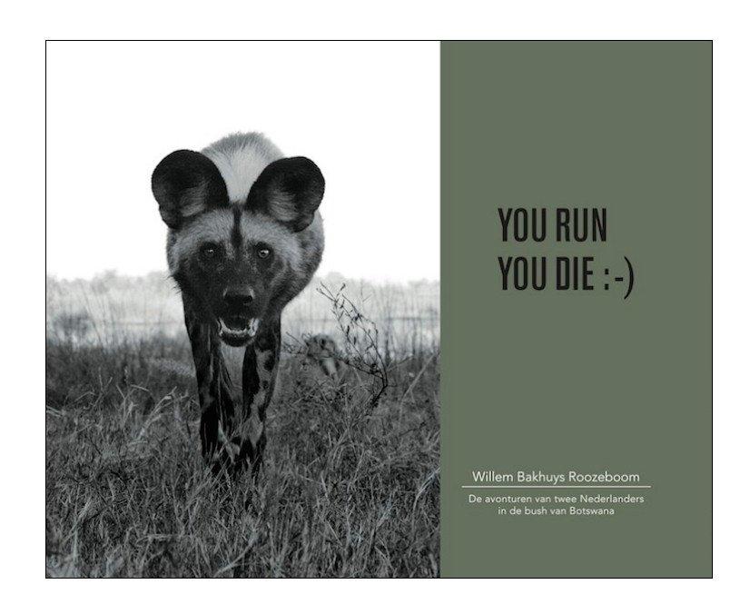 YOU RUN YOU DIE :-)  | Willem Bakhuys Roozeboom 9789082287806 Willem Bakhuys Roozeboom Pula Projecten   Reisverhalen, Cadeau-artikelen Botswana, Namibië
