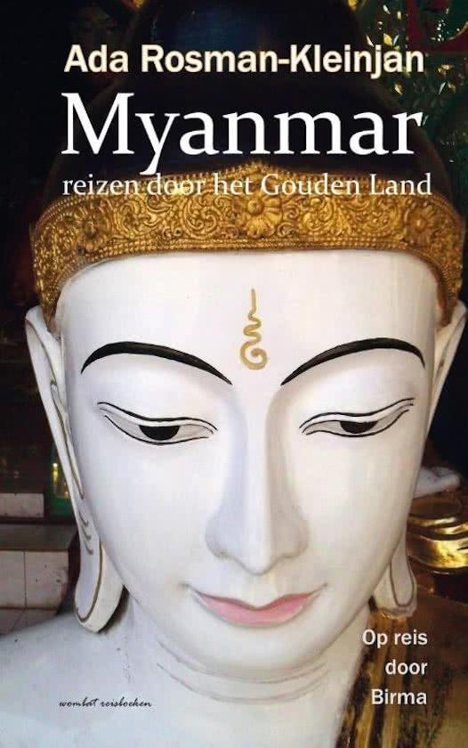 Myanmar | Ada Rosman-Kleinjan 9789082316513 Ada Rosman-Kleinjan Wombat   Reisverhalen Birma (Myanmar)