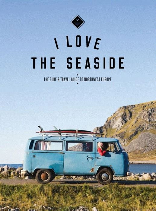 I love the seaside II Northwest Europe | surfreisgids 9789082507928  Mo Media I love the seaside  Reisgidsen Europa, Scandinavië & de Baltische Staten