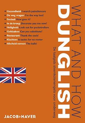 Jacob & Haver – What & How Dunglish 9789085165057  B for Books   Taalgidsen en Woordenboeken Nederland