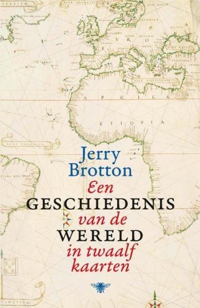 Een geschiedenis van de wereld in twaalf kaarten 9789085424932 Jerry Brotton Bezige Bij   Historische reisgidsen, Landeninformatie Wereld als geheel