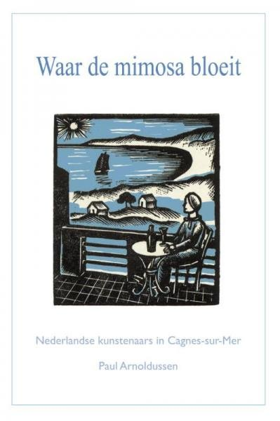 Waar de mimosa bloeit 9789086050109 Paul Arnoldussen De Republiek   Reisverhalen Côte d'Azur